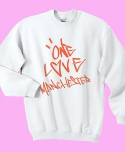 One Love Manchester Sweatshirt and Hoodie AY