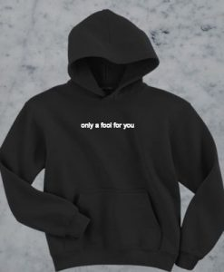 Only a Fool For You Sweater and Hoodie AY