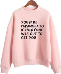 You'd be Paranoid sweatshirt AY