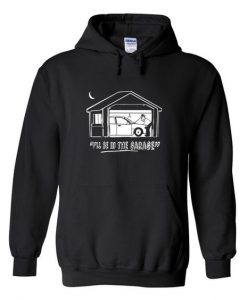i'll be in the garage hoodie AY