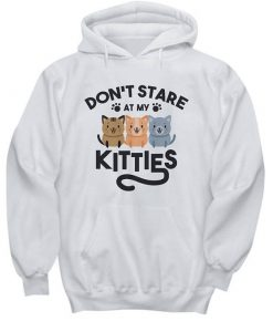 Don't Stare At My Kitties HOODIE AY