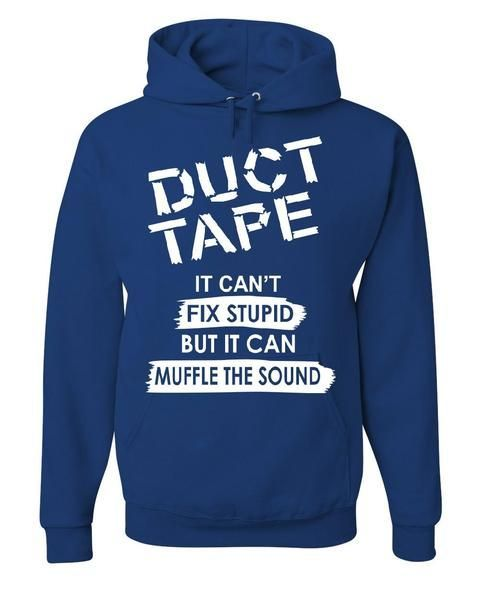 Duct Tape It Cant Fix Stupid Hoodie AY