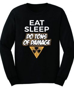 EAT SLEEP DO TONS OF DAMAGE SWEATSHERT AY