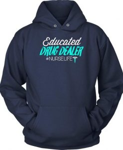 Educated Drug Dealer Nurselife HOODIE AY