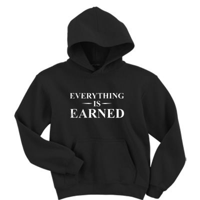 Everything Is Earned Hoodie AY