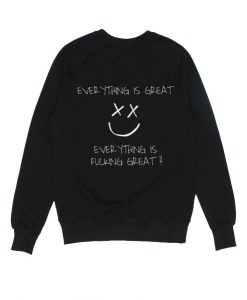 Everything is Great Sweatshirt ay