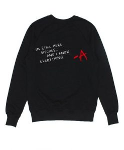 I'm Still Here Bitches And I Know Everything Sweatshirt ay