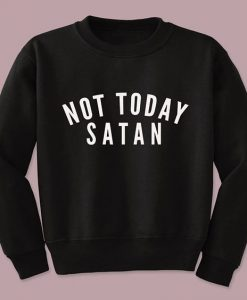 NOT TODAY SWEATSHIRT AY