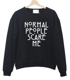 Normal People Scare Me Sweatshirt AY