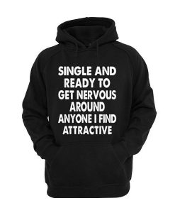 Single And Ready To Get Nervous Hoodie ay