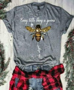 Bee Every Little Thing Is Gonna Be Alright T-Shirt AY