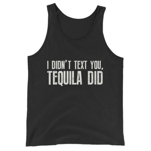 I didn't text you, Tequila did Tank Top AY