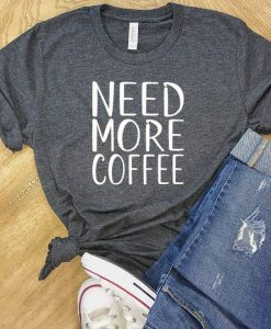 Need More Coffee Shirt, AY