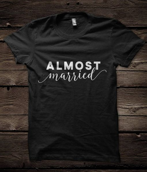 ALMOST MARRIED TSHIRT AY