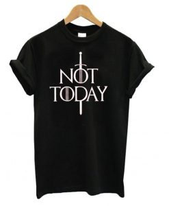 Arya Stark Not Today Game of Thrones T shirt AY
