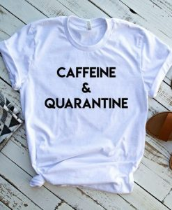 Caffeine and Quarantine, Quarantine shirt, AY