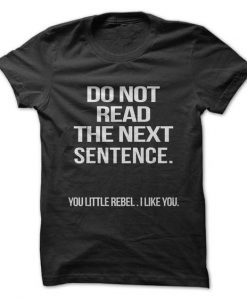Do Not Read The Next Sentence T-Shirt AY