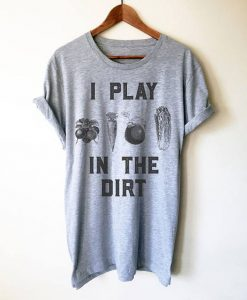 I Play In The Dirt Unisex Shirt AYI Play In The Dirt Unisex Shirt AY