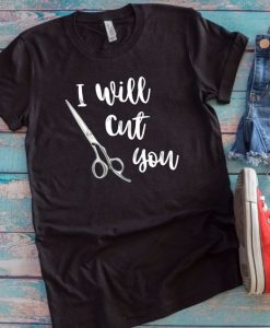 I Will Cut You Unisex T-Shirt AY