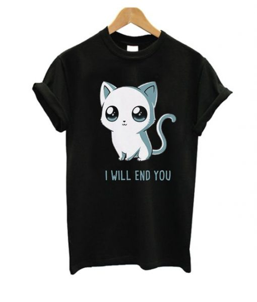 I Will End You T Shirt ay
