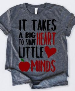 It Takes A Big Heart To Shape Little Mindss Tshirt AY