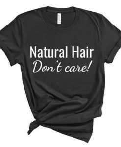 Natural Hair Don't Care Shirt AY