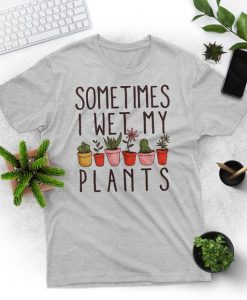 Sometimes I Wet my Plants Plant AY