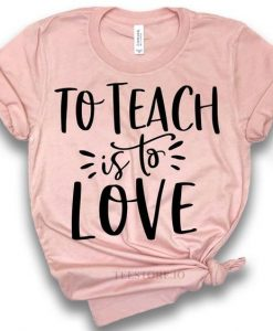 To Teach Is To Love Teacher Shirts AY