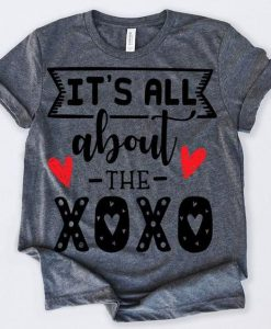 Valentines Day Shirt It's All About The XOXO AY
