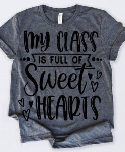 Valentines Day Shirt My Class Is Full Of Sweet Hearts Tshirt AY