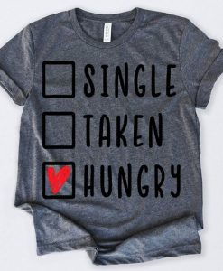 Valentines Day Shirt Single Taken Hungry Tshirt AY