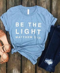 BE THE IGHT TSHIRT AY