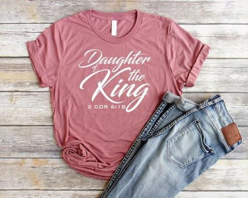 Daughter of the King Shirt Christian T Shirts AY