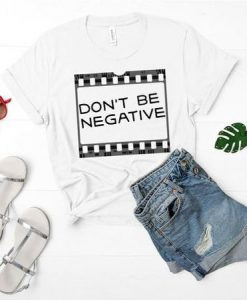 Film Photographer Shirt, Don't Be Negative Shirt,AY