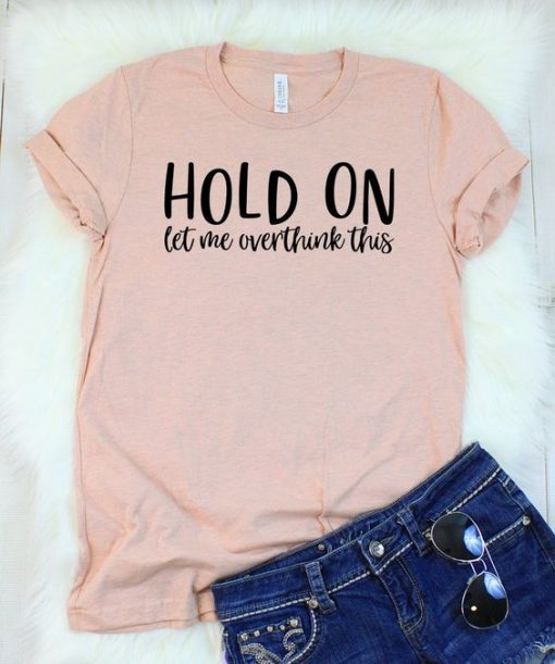 Hold On Let Me Overthink This T-Shirt AY