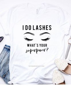 I Do Lashes What's Your Superpower Shirt Lash Shirt AY