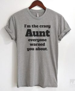 I'm The Crazy Aunt Everyone Warned You About T-shirt AY