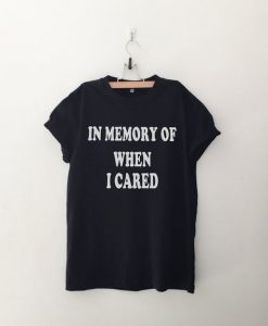 In memory of when I cared Graphic Tee Women T-shirt AY