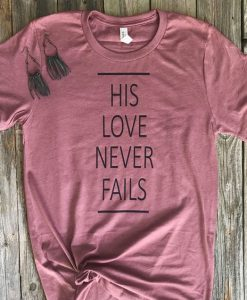 Love Never Fails Tee AY