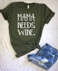 Mama needs Wine shirt AY