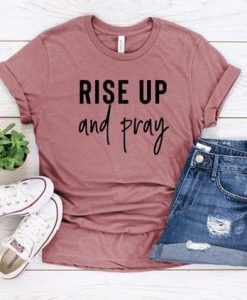 Rise Up and Pray Shirt,AY