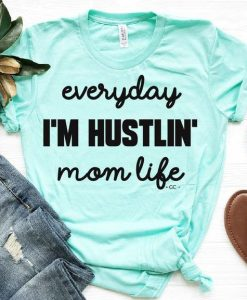 everyday I'm Hustlin' mom life tee AY