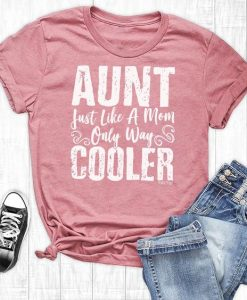 Aunt Just Like Mom Only Way Cooler AY