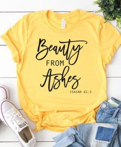Beauty from Ashes shirt Christian T-shirt AY