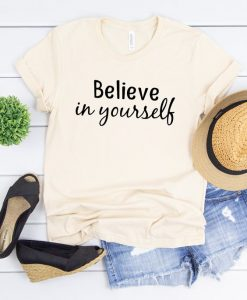 Believe in yourself t-shirt,AY