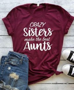 Crazy Sisters Make The Best Aunts T-Shirt AY