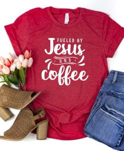 Fueled By Jesus And Coffee Shirt AY