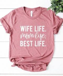Wife Life Mom Life Best Life T-Shirt AY