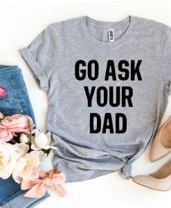 Go Ask Your Dad Adult T-shirtAY