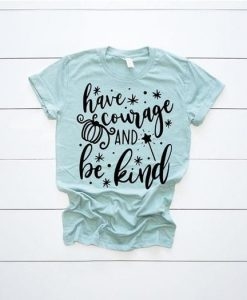 Have Courage and Be Kind Shirt AY